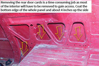 Removing the rear door cards is a time consuming job as most of the interior will have to be removed to gain access. Coat the bottom edge of the whole panel and about 4 inches up the side